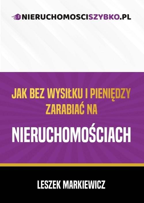 okładka Jak bez wysiłku i pieniędzy zarabiać na nieruchomościachksiążka      Markiewicz Leszek