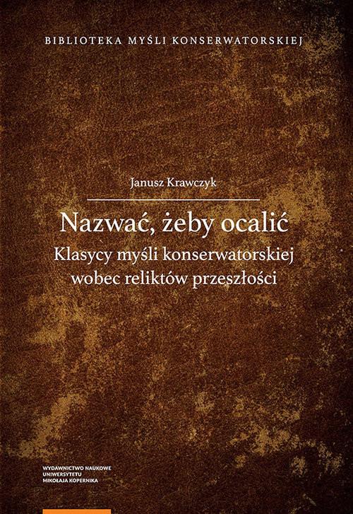 okładka Nazwać żeby ocalić Klasycy myśli konserwatorskiej wobec reliktów przeszłościksiążka      Krawczyk Janusz