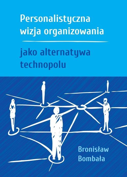 okładka Personalistyczna wizja organizowania jako alternatywa technopoluksiążka |  | Bombała Bronisław
