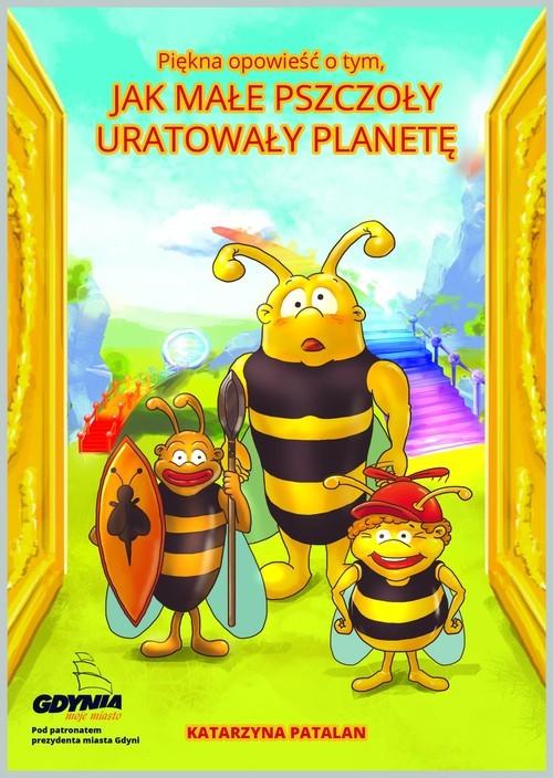 okładka Piękna opowieść o tym jak małe pszczoły uratowały planetęksiążka      Patalan Katarzyna