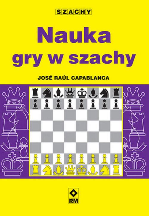 okładka Nauka gry w szachyksiążka |  | Jose Raul Capablanca