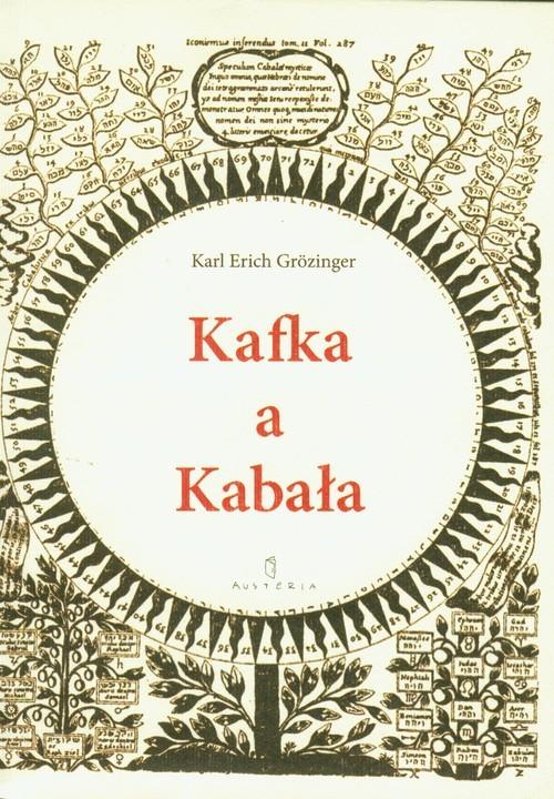 okładka Kafka a Kabała Pierwiastek żydowski w dziele i myśleniu Franza Kafkiksiążka      Karl Erich Grozinger