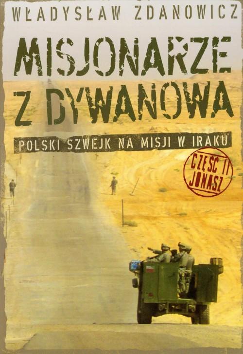 okładka Misjonarze z Dywanowa część 2 Jonasz Polski Szwejk na misji w Irakuksiążka      Władysław Zdanowicz