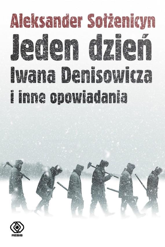 okładka Jeden dzień Iwana Denisowicza i inne opowiadaniaebook   epub, mobi   Aleksander Sołżenicyn