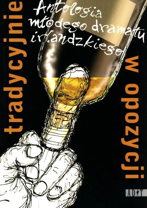 okładka Tradycyjnie w opozycji Antologia młodego dramatu irlandzkiegoksiążka |  |