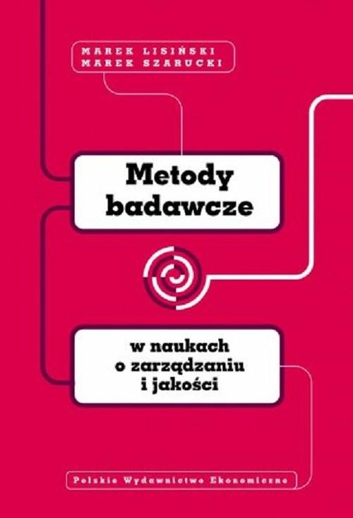 okładka Metody badawcze w naukach o zarządzaniu i jakościksiążka |  | Marek  Lisiński, Marek Szarucki