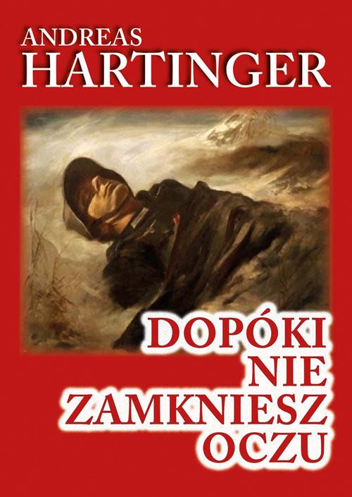 okładka Dopóki nie zamkniesz oczu Wspomnienia strzelca karabinu maszynowego z frontu wschodniego 1943-1945książka |  | Hartinger Andreas