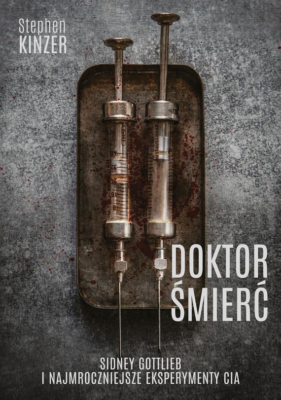 okładka Doktor Śmierć. Sidney Gottlieb i najmroczniejsze eksperymenty CIAebook | epub, mobi | Stephen  Kinzer
