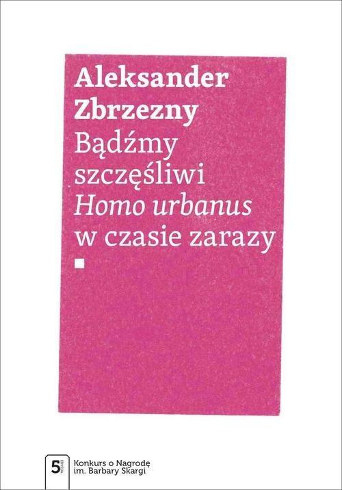okładka Bądźmy szczęśliwi Homo urbanus w czasie zarazyksiążka |  | Zbrzezny Aleksander