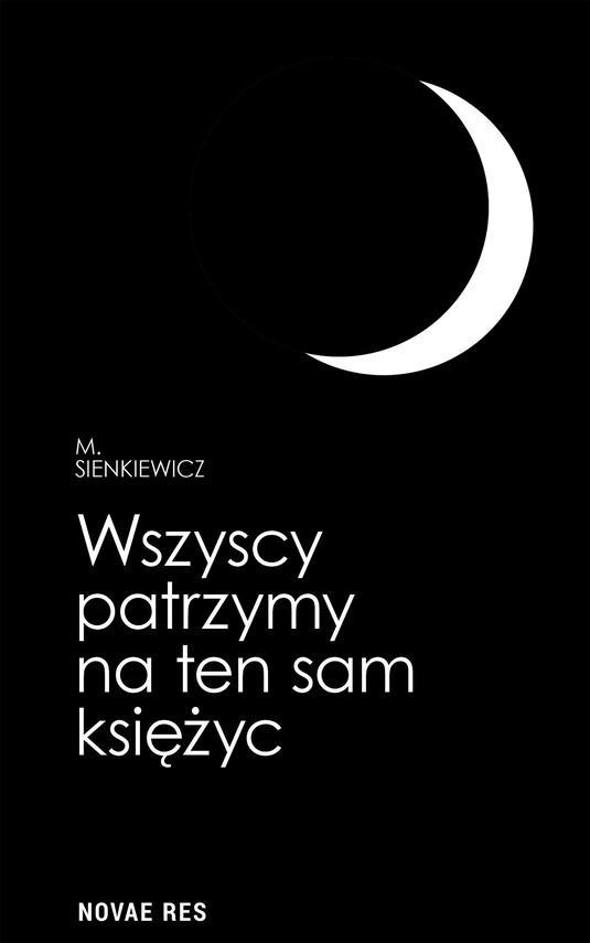 okładka Wszyscy patrzymy na ten sam księżycebook   epub, mobi   M. Sienkiewicz