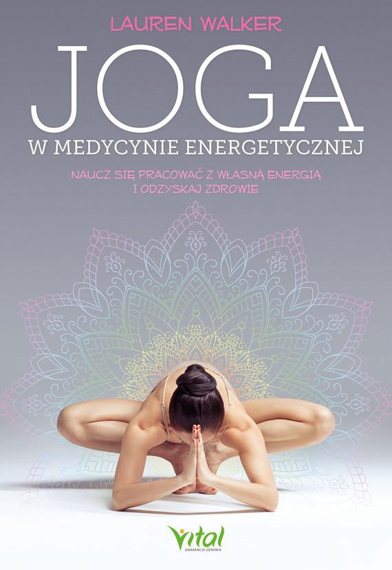 okładka Joga w medycynie energetycznej. Naucz się pracować z własną energią i odzyskaj zdrowie - PDFebook   pdf   Lauren  Walker