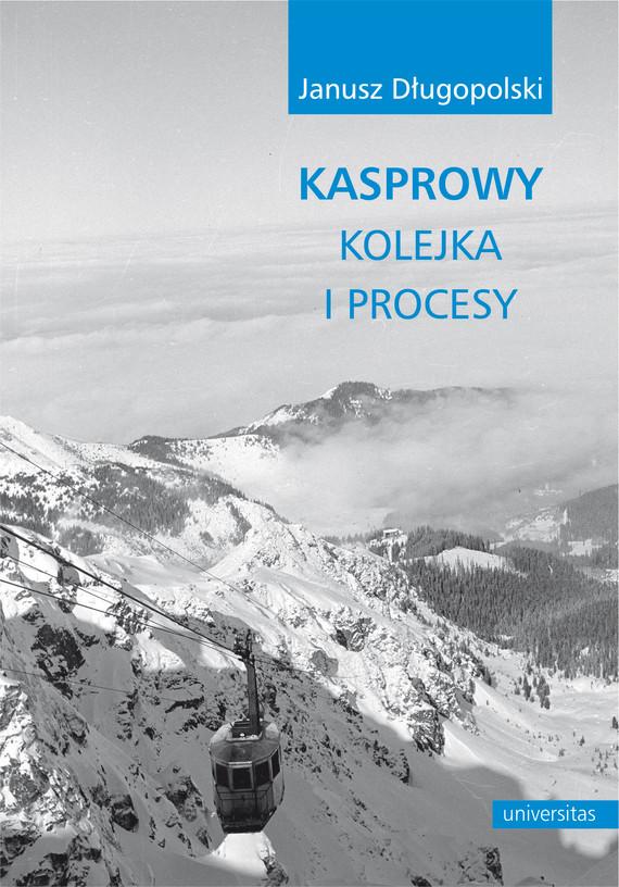 okładka Kasprowy - kolejka i procesyebook | epub, mobi | Janusz  Długopolski