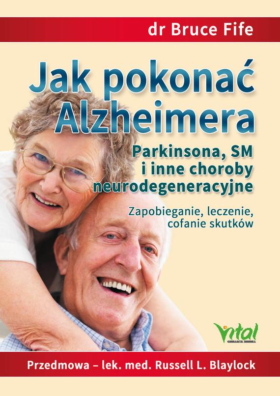 okładka Jak pokonać Alzheimera, Parkinsona, SM i inne choroby neurodegeneracyjne. Zapobieganie, leczenie, cofanie skutków - PDFebook | pdf | Bruce Fife