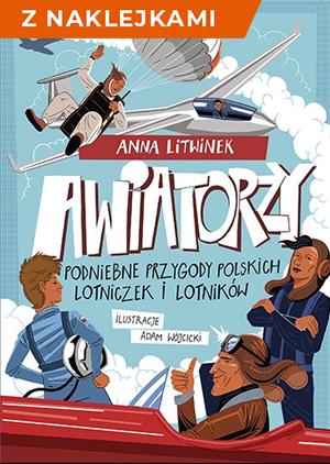 okładka Awiatorzy. Podniebne przygody polskich lotniczek i lotników - z naklejkamiksiążka |  | Anna Litwinek