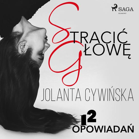 okładka Stracić głowę - 12 opowiadańaudiobook   MP3   Jolanta Cywinska