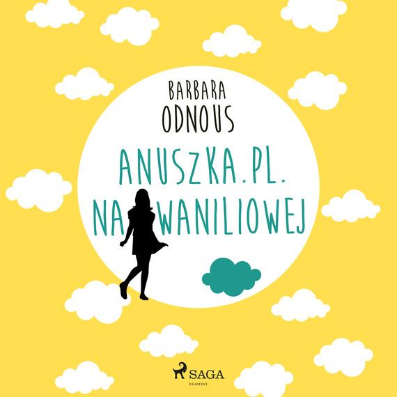 okładka Anuszka.pl. Na Waniliowejaudiobook   MP3   Barbara Odnous