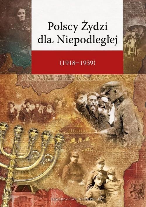 okładka Polscy Żydzi dla Niepodległej (1918-1939)książka      Sławomir Jacek Żurek