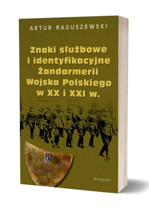 okładka Znaki służbowe i identyfikacyjne Żandarmerii Wojska Polskiego w XX i XXI wiekuksiążka |  | Raguszewski Artur