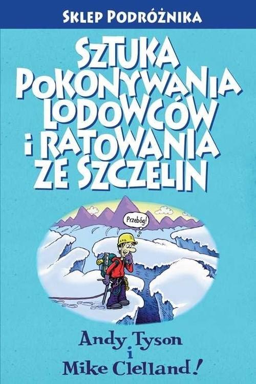 okładka Sztuka pokonywania lodowców i ratowania ze szczelinksiążka      Andy Tyson, Mike Clelland