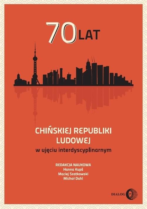 okładka 70 lat Chińskiej Republiki Ludowej w ujęciu interdyscyplinarnymksiążka |  | Praca Zbiorowa