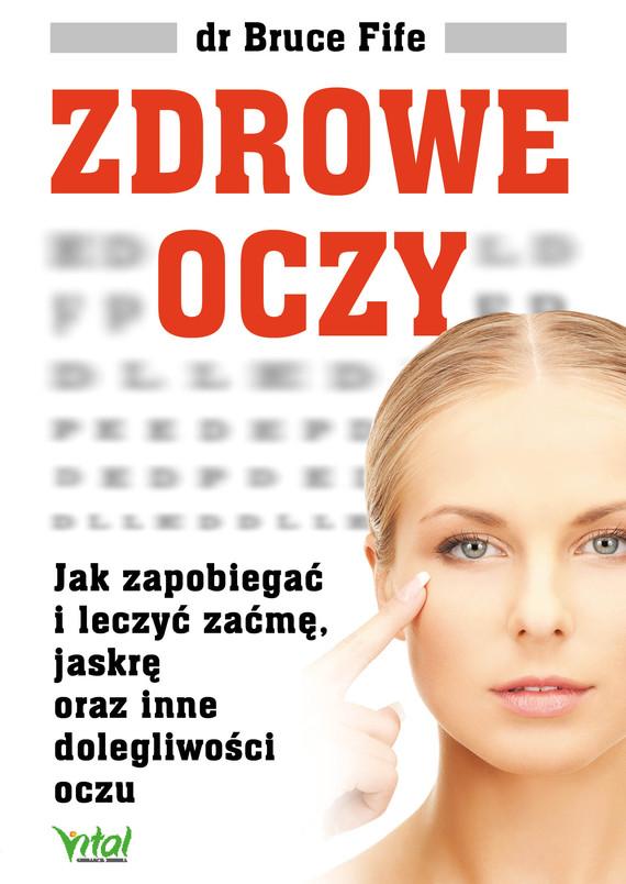 okładka Zdrowe oczy. Jak zapobiegać i leczyć zaćmę, jaskrę oraz inne dolegliwości oczu - PDFebook | pdf | Bruce Fife