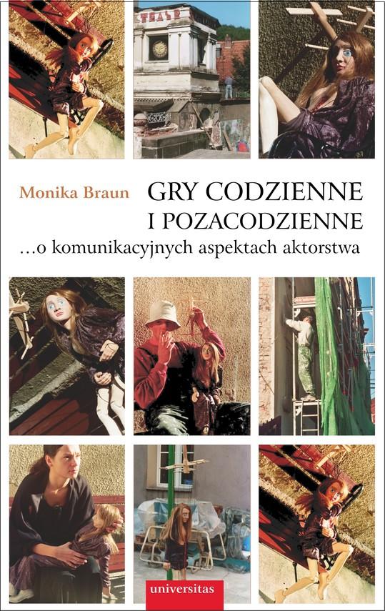 okładka Gry codzienne i pozacodzienne… o komunikacyjnych aspektach aktorstwaebook | pdf | Monika  Braun