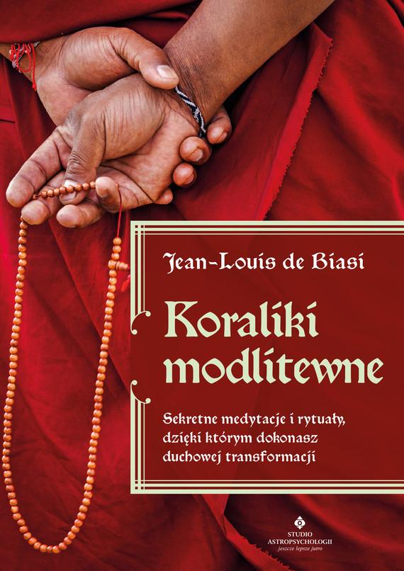 okładka Koraliki modlitewne. Sekretne medytacje i rytuały, dzięki którym dokonasz duchowej transformacjiebook | epub, mobi | Jean-Louis  de Biasi