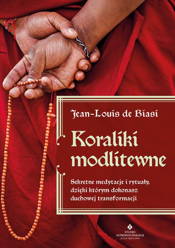 okładka Koraliki modlitewne. Sekretne medytacje i rytuały, dzięki którym dokonasz duchowej transformacji - PDFebook | pdf | Jean-Louis  de Biasi