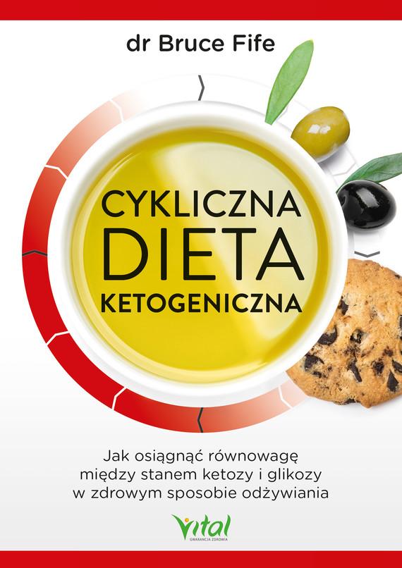 okładka Cykliczna dieta ketogeniczna. Jak osiągnąć równowagę między stanem ketozy i glikozy w zdrowym sposobie odżywiania - PDFebook | pdf | Bruce Fife
