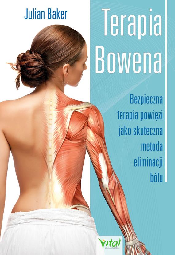 okładka Terapia Bowena. Bezpieczna terapia powięzi jako skuteczna metoda eliminacji bólu - PDFebook | pdf | Julian Baker