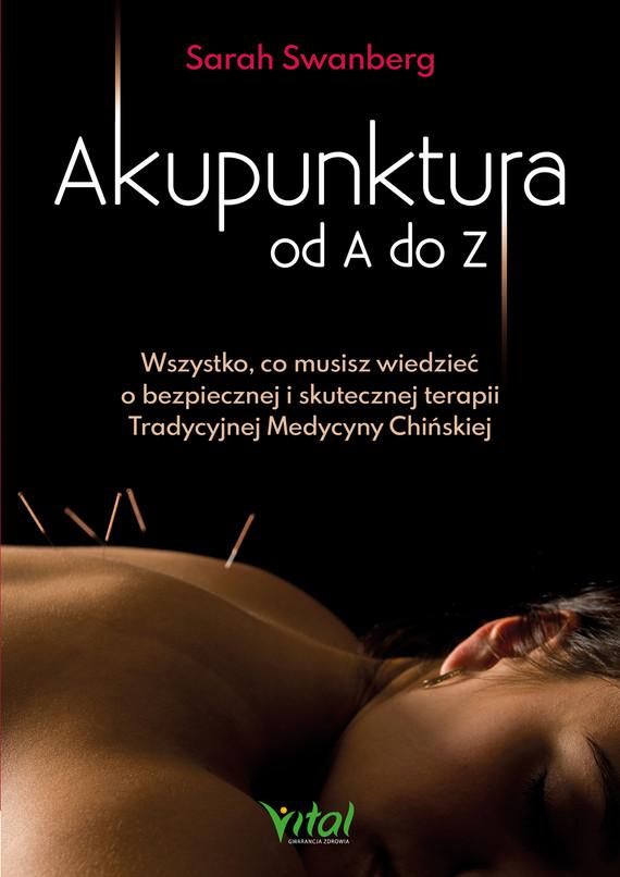 okładka Akupunktura od A do Z. Wszystko, co musisz wiedzieć o bezpiecznej i skutecznej terapii Tradycyjnej Medycyny Chińskiej - PDFebook | pdf | Sarah Swanberg