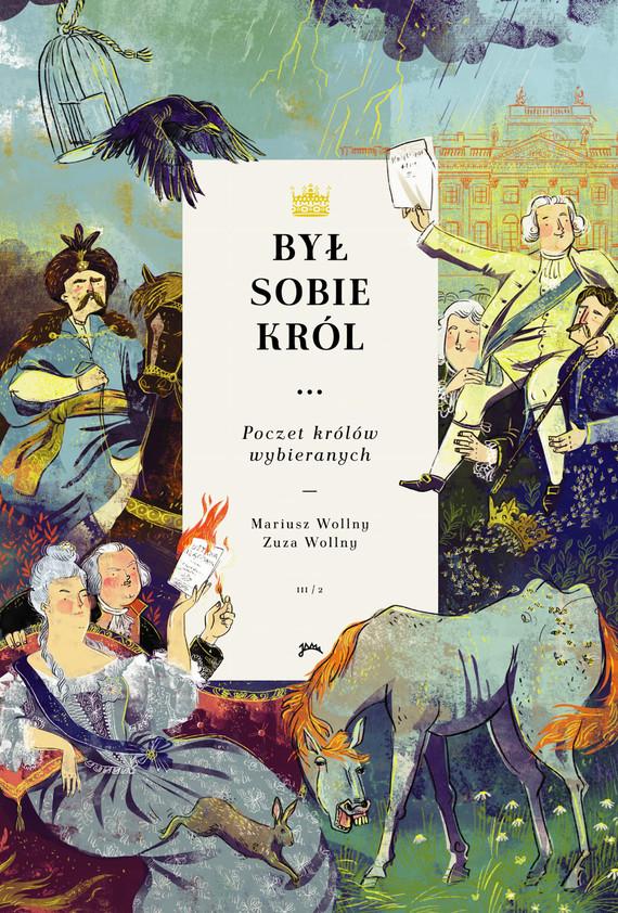 okładka Był sobie król... Poczet królów wybieranych cz.2ebook | epub, mobi | Mariusz Wollny, Zuza Wollny