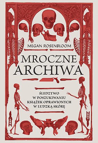 okładka Mroczne archiwa. Śledztwo w poszukiwaniu książek oprawionych w ludzką skóręksiążka |  | Megan Rosenbloom