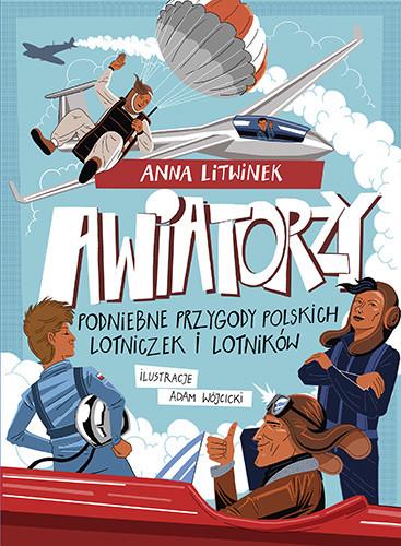 okładka Awiatorzy. Podniebne przygody polskich lotniczek i lotnikówksiążka |  | Anna Litwinek