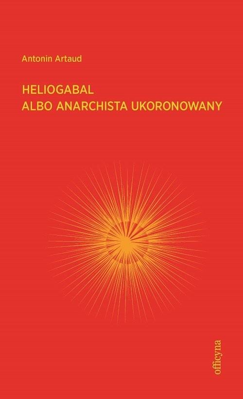 okładka Heliogabal albo anarchista ukoronowanyksiążka      Artaud Antonin