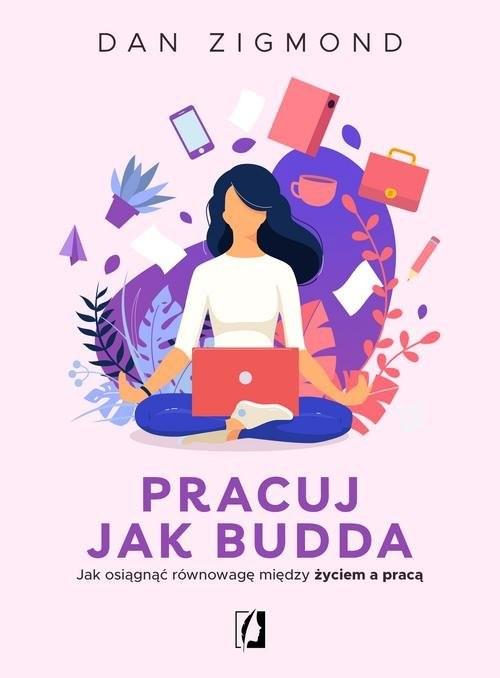 okładka Pracuj jak Budda Jak osiągnąć równowagę między życiem a pracąksiążka      Dan Zigmond