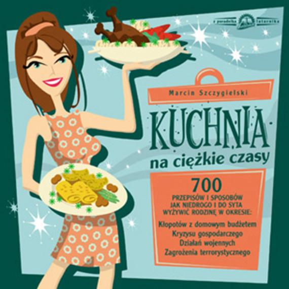 okładka Kuchnia na ciężkie czasyebook   epub, mobi   Marcin Szczygielski