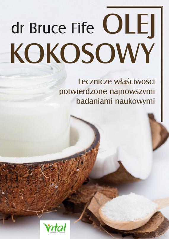 okładka Olej kokosowy. Lecznicze właściwości potwierdzone najnowszymi badaniami naukowymi - PDFebook | pdf | Bruce Fife