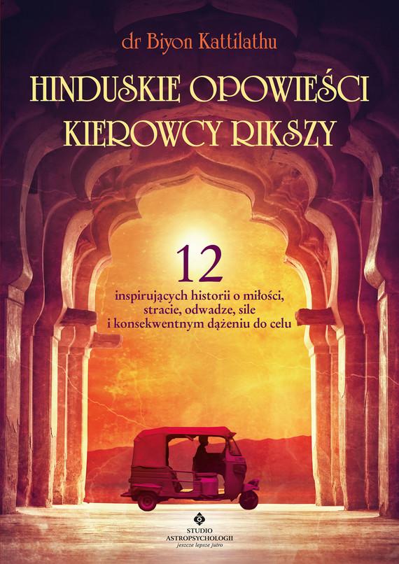 okładka Hinduskie opowieści kierowcy rikszy. 12 inspirujących historii o miłości, stracie, odwadze, sile i konsekwentnym dążeniu do celu - PDFebook | pdf | Biyon  Kattilathu