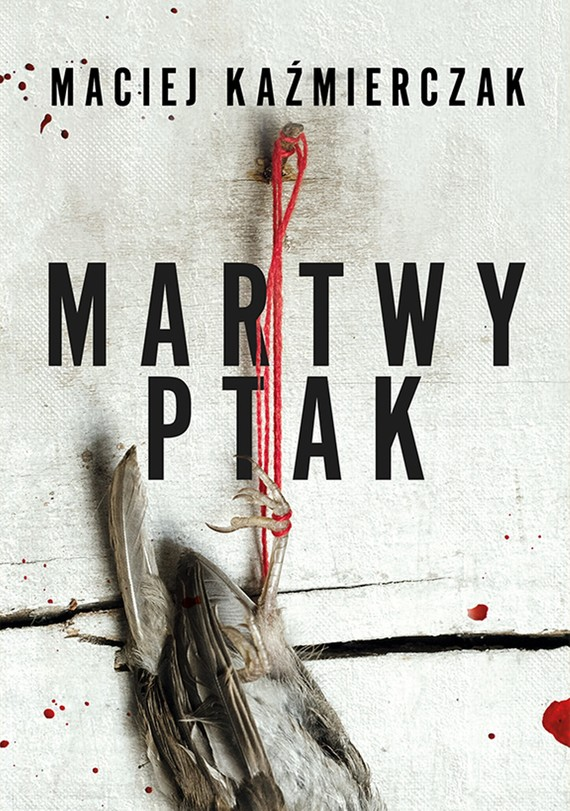 okładka Martwy ptakebook | epub, mobi | Kaźmierczak Maciej