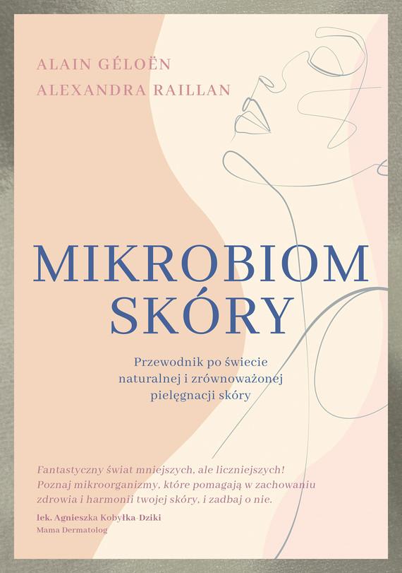 okładka Mikrobiom skóry. Przewodnik po świecie naturalnej i zrównoważonej pielęgnacji skóryebook | epub, mobi | Alain Géloën, Alexandra Raillan