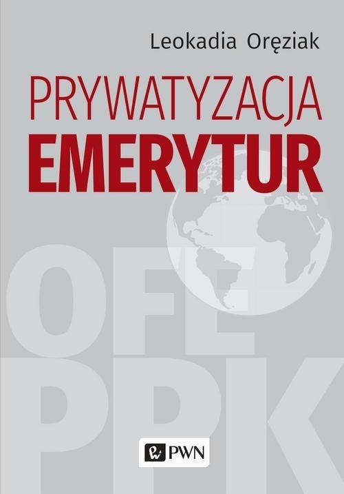 okładka Prywatyzacja emeryturksiążka      Oręziak Leokadia