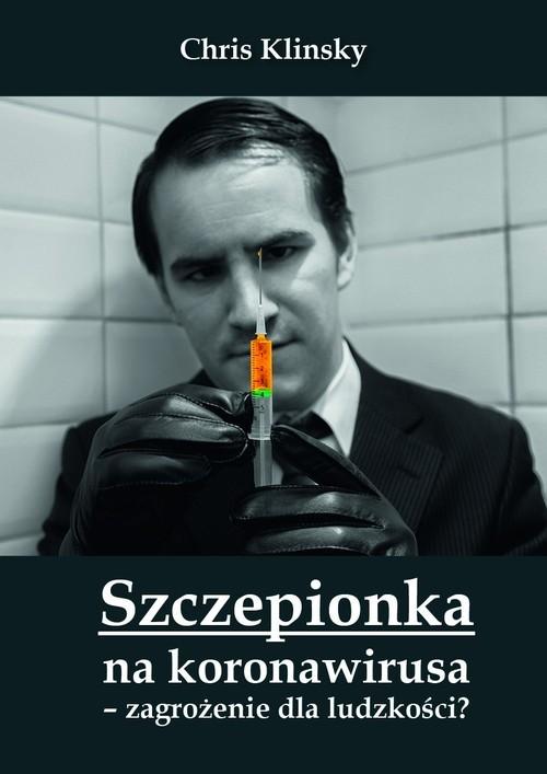 okładka Szczepionka na koronawirusa zagrożenie dla ludzkości? / Św. Tomaszksiążka |  | Klinsky Chris
