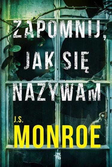 okładka Zapomnij, jak się nazywam książka |  | Monroe J.S.