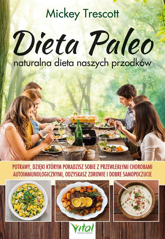 okładka Dieta Paleo – naturalna dieta naszych przodków. Potrawy, dzięki którym poradzisz sobie z przewlekłymi chorobami autoimmunologicznymi, odzyskasz zdrowie i dobre samopoczucie - PDFebook | pdf | Mickey  Trescott