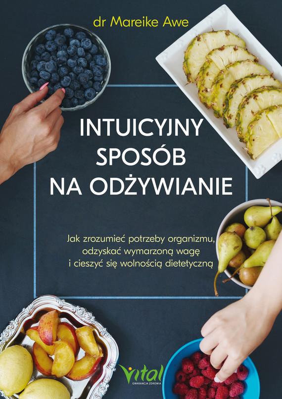 okładka Intuicyjny sposób na odżywianie. Jak zrozumieć potrzeby organizmu, odzyskać wymarzoną wagę i cieszyć się wolnością dietetyczną - PDFebook | pdf | Mareike  Awe