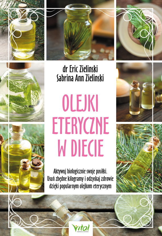 okładka Olejki eteryczne w diecie. Aktywuj biologicznie swoje posiłki. Usuń zbędne kilogramy i odzyskaj zdrowie dzięki popularnym olejkom eterycznym - PDFebook | pdf | Eric Zielinski