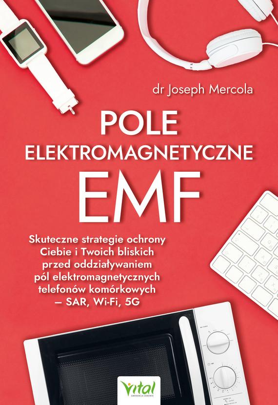 okładka Pole elektromagnetyczne EMF. Skuteczne strategie ochrony Ciebie i Twoich bliskich przed oddziaływaniem pól elektromagnetycznych telefonów komórkowych – SAR, Wi-Fi, 5G - PDFebook | pdf | Dr Joseph Mercola