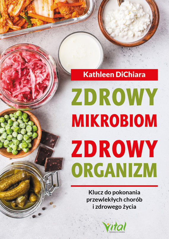 okładka Zdrowy mikrobiom, zdrowy organizm. Klucz do pokonania przewlekłych chorób i zdrowego życia - PDFebook | pdf | Kathleen  DiChiara