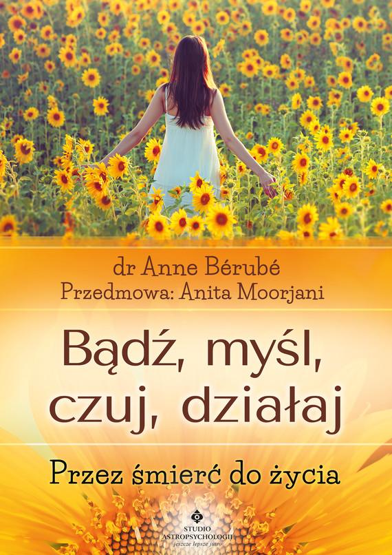 okładka Bądź, myśl, czuj, działaj. Przez śmierć do życia - PDFebook   pdf   Berube Anne